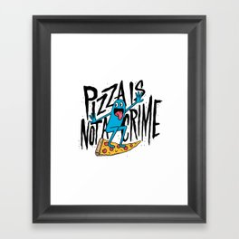Pizza Is Not A Crime Framed Art Print