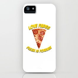 Love fades - pizza is forever iPhone Case