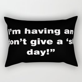 I Don't Give A Sh-t Day Rectangular Pillow