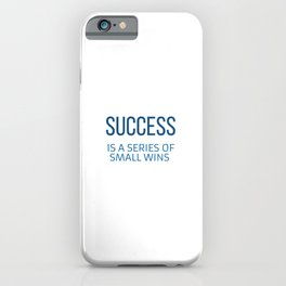 SUCCESS  IS A SERIES OF SMALL WINS iPhone Case