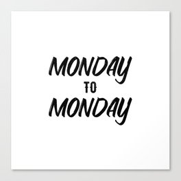 Monday to monday Canvas Print
