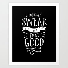 I Solemnly Swear I Am Up to No Good Black and White Typography Art Print