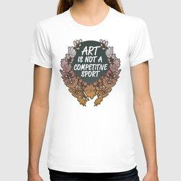 Art is Not A Competitive Sport T-shirt