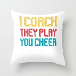 I coach they play you cheer Throw Pillow