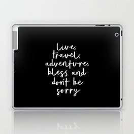 Live Travel Adventure Bless and Don't Be Sorry black and white typography poster home wall decor Laptop & iPad Skin
