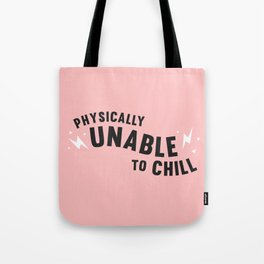 physically unable to chill (pink) Tote Bag