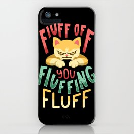 Fluff You Fluffin Fluf Funny Angry Cat Kitten Shirt Men Kids Gift iPhone Case