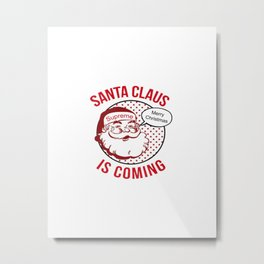 Santa claus is coming Metal Print