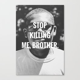 Stop Killing Me, Brother. Canvas Print