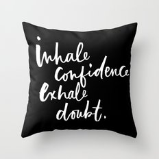 Inhale Confidence. Exhale Doubt. Throw Pillow