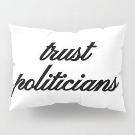 Bad Advice - Trust Politicians Pillow Sham