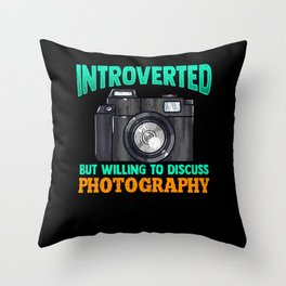 Introverted. But willing to discuss photography. Gift for an Introverted Photographer Throw Pillow