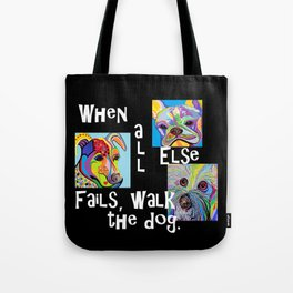 When All Else Fails, Walk the Dog Tote Bag