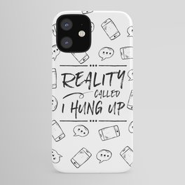 Reality Called. I Hung Up. iPhone Case