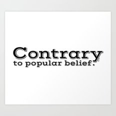 Contrary to popular belief. by WIPjenni Art Print