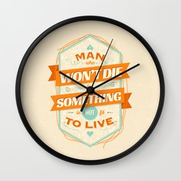 A MAN WHO WON'T DIE FOR SOMETHING IS NOT FIT TO LIVE Wall Clock