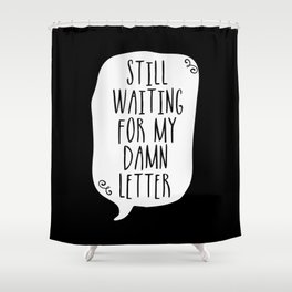 Still Waiting For My Damn Letter - Black and White (inverted) Shower Curtain