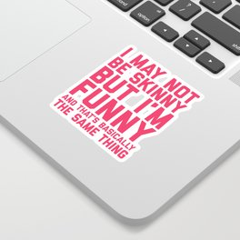 May Not Be Skinny Funny Quote Sticker