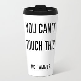 You Can't touch this Travel Mug