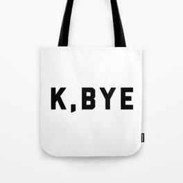 K, Bye Funny Quote Tote Bag