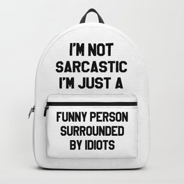 I'M NOT SARCASTIC I'M JUST A FUNNY PERSON SURROUNDED BY IDIOTS Backpack