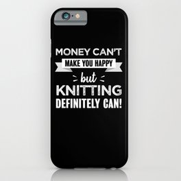 Knitting makes you happy Funny Gift iPhone Case