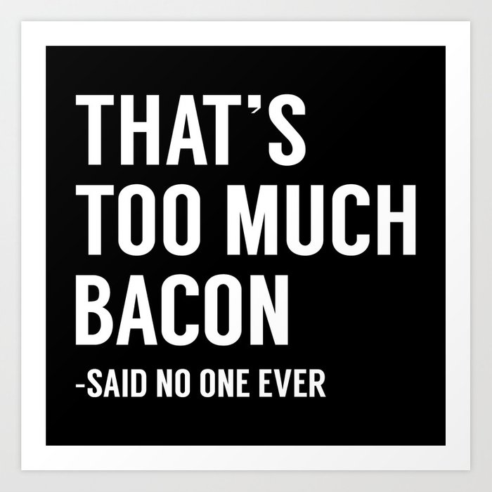 That's Too Much Bacon Art Print