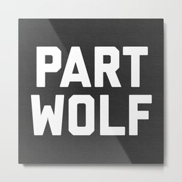 Part Wolf Funny Quote Metal Print