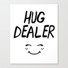 HUG DEALER SMILEY FACE - cute quote Canvas Print