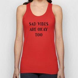 Sad Vibes Are Okay Too Unisex Tank Top