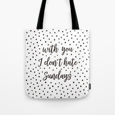 With you I don't hate Sundays Tote Bag