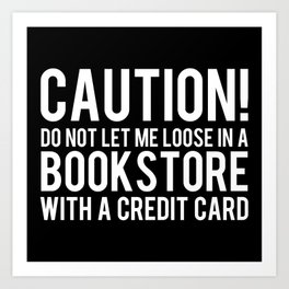 Caution! Do Not Let Me Loose in a Bookstore! - Inverted Art Print