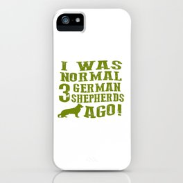 I Was Normal 3 German Shepherds Ago iPhone Case