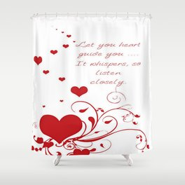Let Your Heart Guide You. It Whispers So Listen Closely Shower Curtain