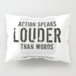 action speaks louder than words Pillow Sham