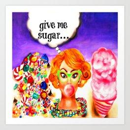 Give Me Sugar Art Print