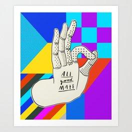 All good, mate Art Print