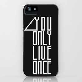 You Only Live 1 iPhone Case