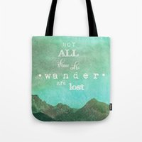 not all those who wander are lost Tote Bags featuring NOT ALL THOSE WHO WANDER ARE LOST by SUNLIGHT STUDIOS  Monika Strigel