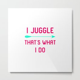 I Juggle That's What I Do Fun Juggling Gift Metal Print