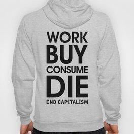 Work Buy Consume Die. End Capitalism Hoody