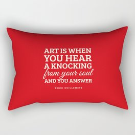 Art is when you hear a knocking from your soul - and you answer.  Rectangular Pillow