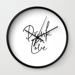 Drunk In Love, Love Quote, Love Art, Love Drunk Wall Clock