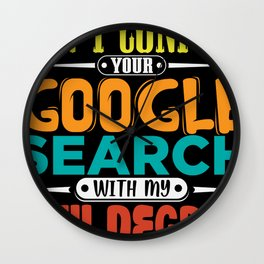 Dont confuse your google search with my degree Wall Clock