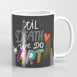 'Til Death We Do Art Coffee Mug