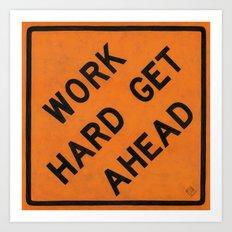 WORK HARD GET AHEAD Art Print