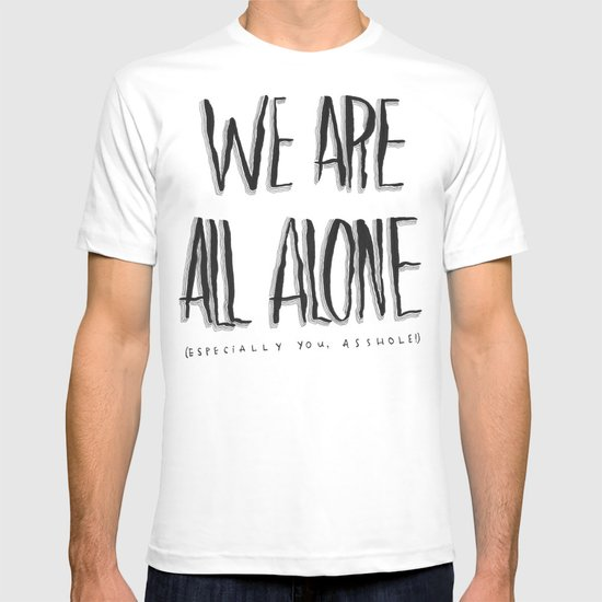 WE ARE ALL ALONE T-shirt