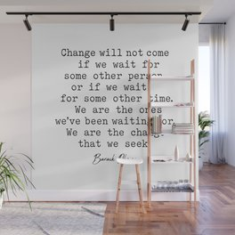 Change will not come if we wait for some other person, Wall Mural