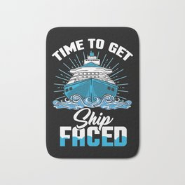 Time To Get Ship Faced - Funny Cruise Ship Trip Bath Mat