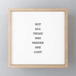 Not All Those Who Wander Are Lost Framed Mini Art Print
